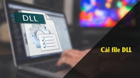 Cách khắc phục các lỗi thiếu file DLL thường gặp và cách khắc phục